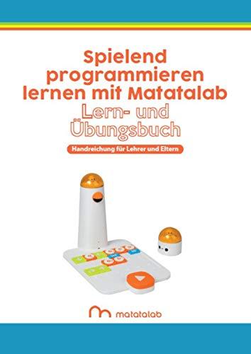 Spielend programmieren lernen mit Matatalab: Lern- und Übungsbuch -- Handreichung für Lehrer und Eltern